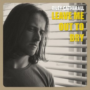 NEW MUSIC: Riley Catherall – Leave Me Out To Dry