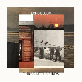 NEW MUSIC: Echo Bloom – Three Little Birds