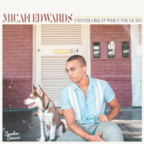 NEW MUSIC: Micah Edwards – I Never Like It When You Leave