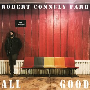 NEW MUSIC: Robert Connely Farr – All Good