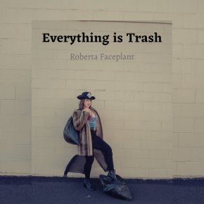NEW MUSIC: Roberta Faceplant – Everything Is Trash