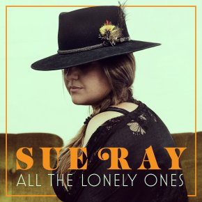 NEW MUSIC: Sue Ray – All The Lonely Ones