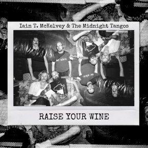 NEW MUSIC: Iain T. McKelvey & The Midnight Tangos –Raise YourWine