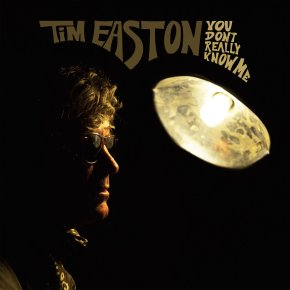 NEW MUSIC: Tim Easton –You Don't Really KnowMe